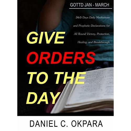 Give Orders to the Day (365 Days): Daily Meditations and Prophetic