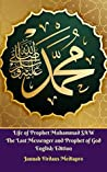 Life of Prophet Muhammad SAW The Last Messenger and Prophet of God English Edition