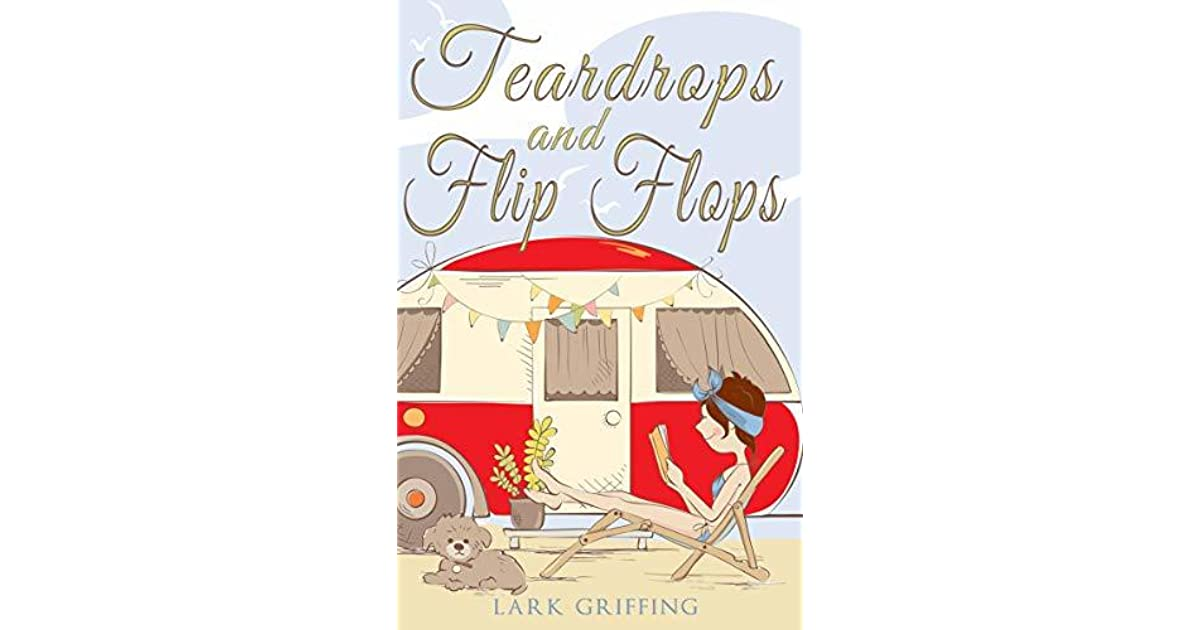 db81f66af Teardrops and Flip Flops: A Laugh Out Loud Romantic Comedy about a  Traveling Widow, Her Rescue Dog, and the Men Who Want to Court Them. by  Lark Griffing