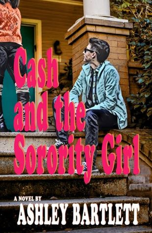 Cash and the Sorority Girl by Ashley Bartlett