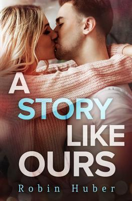 A Story Like Ours (Love Story Duet, #2)