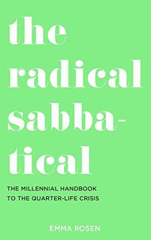 The Radical Sabbatical: The Millennial Handbook to the Quarter Life Crisis
