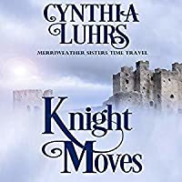 Knight Moves (Merriweather Sisters #2; Knights Through Time Travel #2)