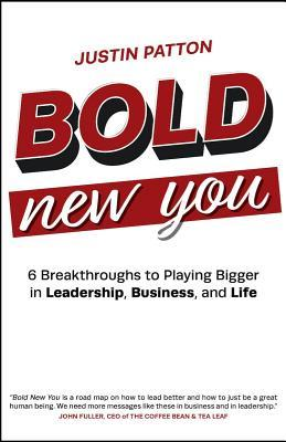 Bold New You: 6 Breakthroughs to Playing Bigger in Leadership, Business, and Life