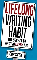 Lifelong Writing Habit: The Secret to Writing Every Day