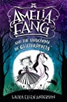 Amelia Fang and the Unicorns of Glitteropolis by Laura Ellen Anderson