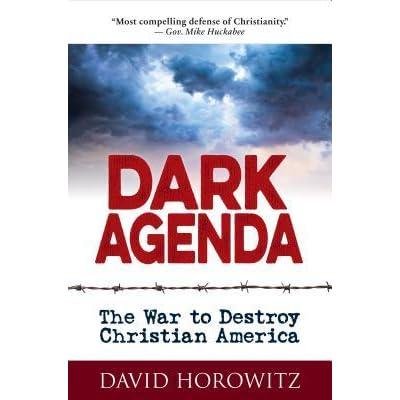 DARK AGENDA: The War to Destroy Christian America by David Horowitz