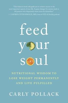 Feed Your Soul  Nutritional Wisdom to Lose Weight Permanently and Live Fulfilled (5 Feb 2019, New World Library)