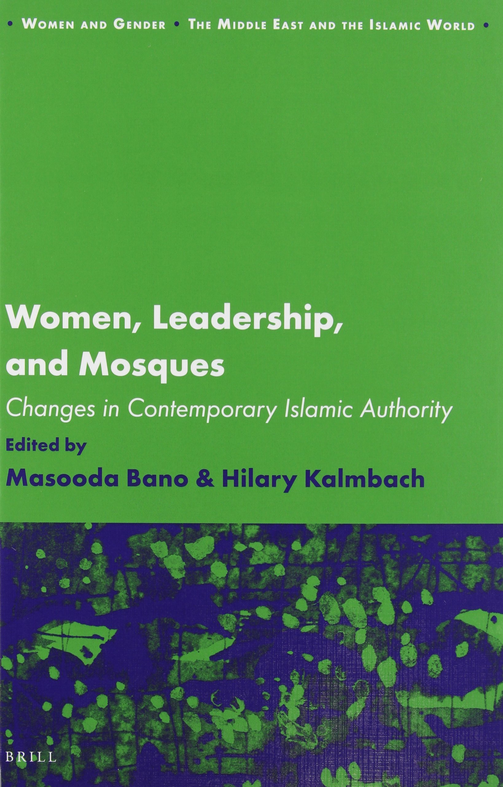 Women, Leadership, and Mosques (Women and Gender The Middle East and the Islamic World)