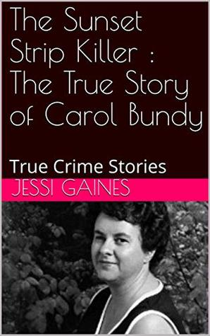 The Sunset Strip Killer : The True Story of Carol Bundy: True Crime Stories