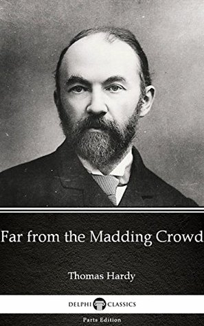 Far from the Madding Crowd by Thomas Hardy - Delphi Classics (Illustrated) (Delphi Parts Edition (Thomas Hardy) Book 6)