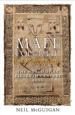 Máel Coluim III, 'Canmore': The World of an Eleventh-Century King