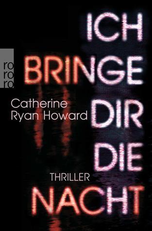 Ich bringe dir die Nacht by Catherine Ryan Howard