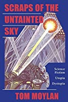 Scraps Of The Untainted Sky: Science Fiction, Utopia, Dystopia (Cultural Studies.)