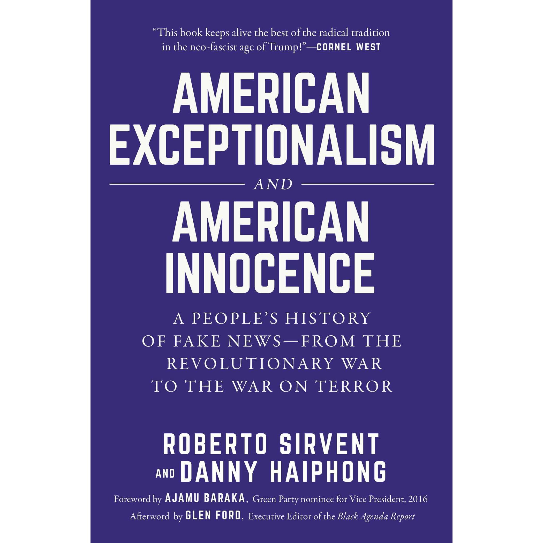 American Exceptionalism and American Innocence A Peoples History of Fake News―From the Revolutionary War to the War on Terror