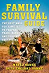 Family Survival Guide: The Best Ways for Families to Prepare, Train, Pack, and Survive Everything - Mykel Hawke