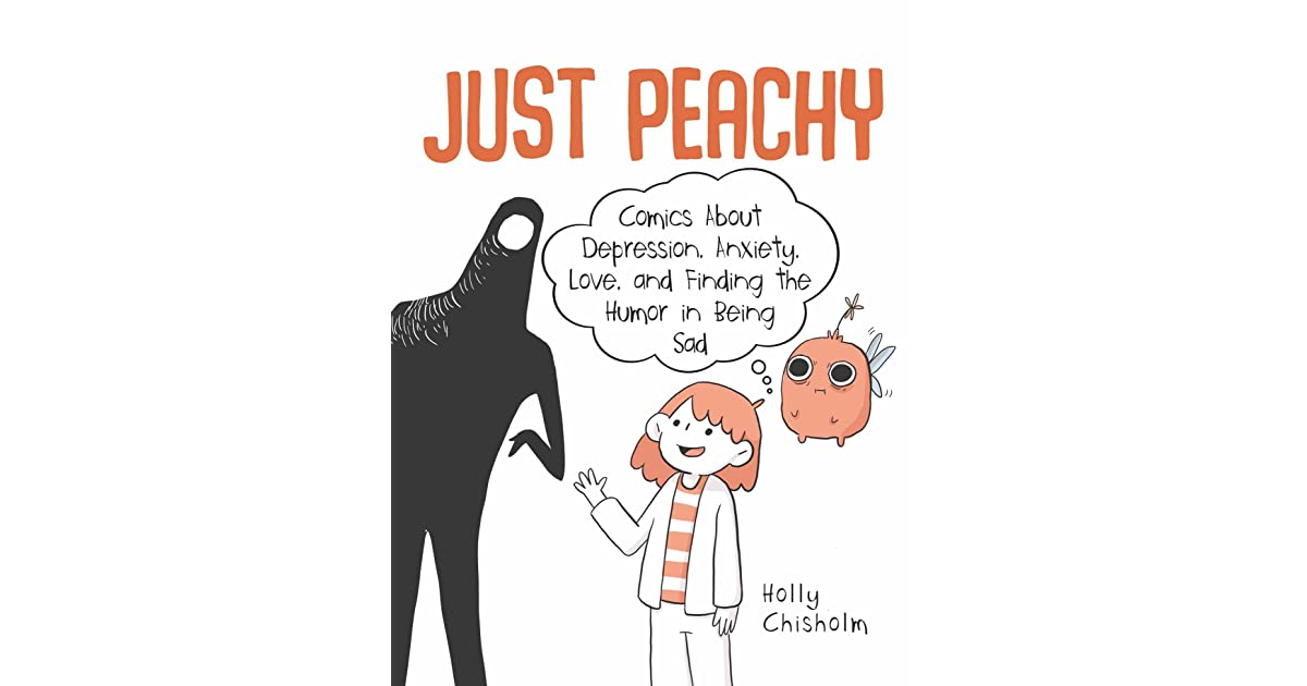 Just Peachy Comics About Depression Anxiety Love And Finding The Humor In Being Sad By Holly Chisholm