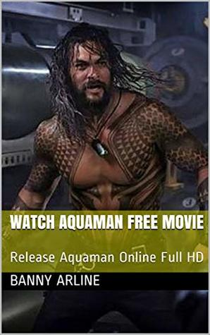 Watch Aquaman Free Movie: Release Aquaman Online Full HD