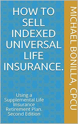 How To Sell Indexed Universal Life Insurance Using A