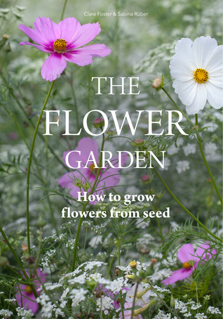 The Flower Garden How To Grow Flowers From Seed By Clare Foster