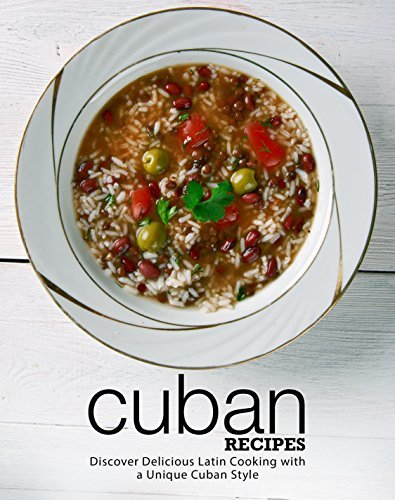 Cuban Recipes Discover Delicious Latin Cooking with a Unique Cuban Style, 2nd Edition