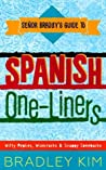 Spanish One-Liners: Witty Replies, Wisecracks, & Snappy Comebacks (Señor Bradley's Guide To)