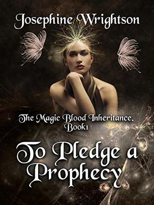To Pledge A Prophecy (The Magic Blood Inheritance Book 1)