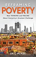 Reframing Poverty: New Thinking and Feeling About Humanity's Greatest Challenge