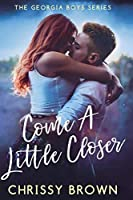 Come A Little Closer (Georgia Boys, #2)
