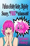 """I Was a Fairly Hairy, Slightly Scary, """"PINK"""" Werewolf"""