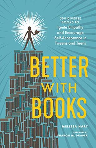 Better with Books: 500 Diverse Books to Ignite Empathy and Encourage Self-Acceptance in Tweens and Teens