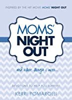 Moms' Night Out and Other Things I Miss: Devotions To Help You Survive