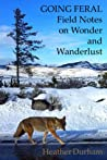 Going Feral: Field Notes on Wonder and Wanderlust