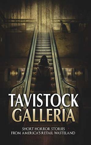 Tavistock Galleria: Short Horror Stories From America's Retail Wasteland