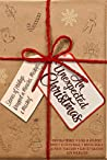 An Unexpected Christmas: Stories of Holidays Wrapped in Miracles, Mishaps, and Mischief