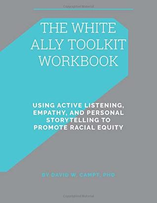 The White Ally Toolkit Workbook: Using Active Listening, Empathy, and Personal Storytelling to Promote Racial Equity