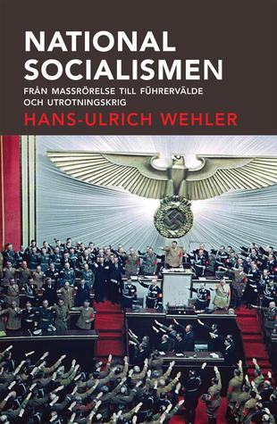 Nationalsocialismen från massrörelse till Führervälde och utrotningskrig Hans-Ulrich Wehler, Svenja Hums