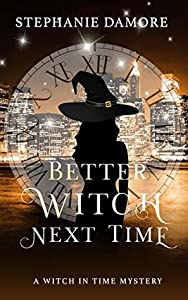 Better Witch Next Time (A Witch in Time #1)