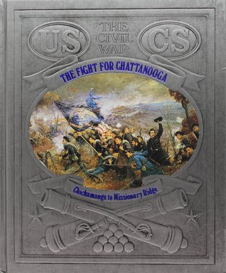 The Fight for Chattanooga: Chickamauga to Missionary Ridge