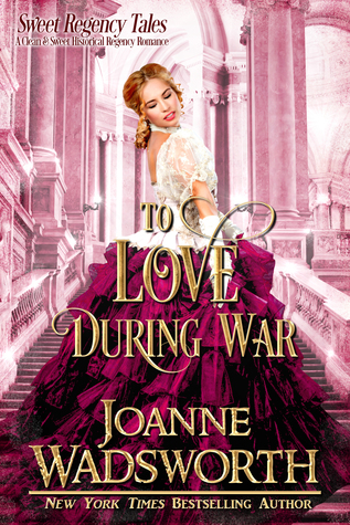 To Love During War: A Clean & Sweet Historical Regency Romance