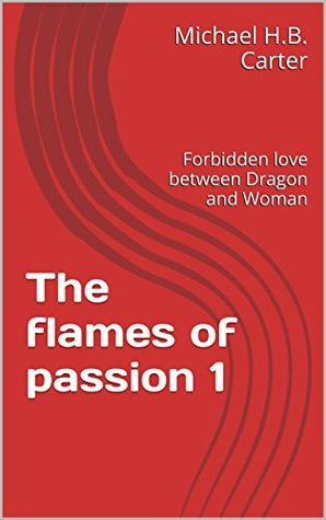 The flames of passion 1: Forbidden love between Dragon and Woman