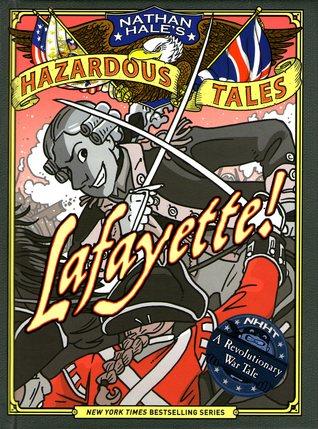 Lafayette! (Nathan Hale's Hazardous Tales, #8)
