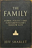 The Family: Power, Politics and Fundamentalism's Shadow Elite