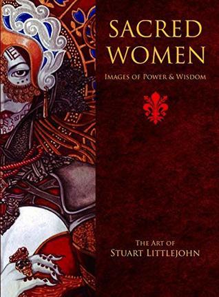 Sacred Women: Images of Power and Wisdom - The Art of Stuart Littlejohn