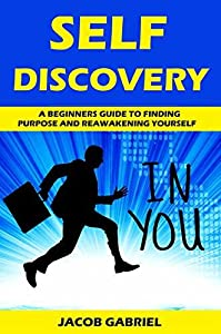 Self Discovery: A Beginners Guide to Finding Purpose and Reawakening Yourself (01 Book 3)