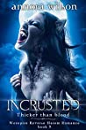 Incrusted: Thicker than blood (Werepire Reverse Harem Romance Book 3)