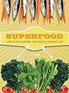Superfood - 100 råvarer du har godt af