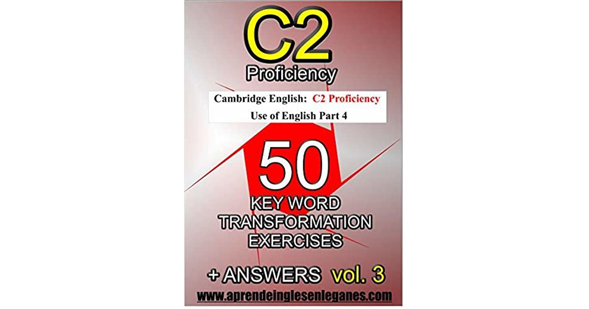 C2 Proficiency - 50 Key Word Transformation Exercises by Diego Mendez
