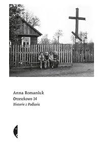 Orzeszkowo 14. Historie z Podlasia