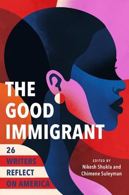 The good immigrant : 26 writers reflect on America / edited by Nikesh Shukla and Chimene Suleyman